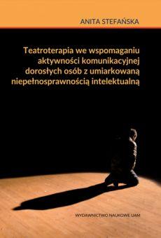 Teatroterapia we wspomaganiu aktywności komunikacyjnej dorosłych osób z umiarkowaną niepełnosprawnością intelektualną
