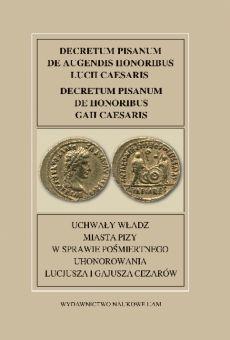 Fontes Historiae Antiquae XXXVI: Decretum Pisanum de augendis honoribus Lucii Caesaris. Decretum Pisanum de honoribus Gaii Caesaris/Uchwały władz miasta Pizy w sprawie pośmiertnego uhonorowania Lucjusza i Gajusza Cezarów