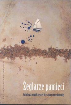 Żeglarze pamięci. Antologia współczesnej literatury macedońskiej