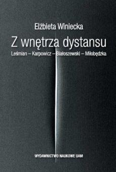 Z wnętrza dystansu Leśmian – Karpowicz – Białoszewski – Miłobędzka
