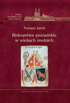 Biskupstwo poznańskie w wiekach średnich, t. 1