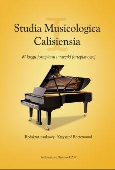 Studia Musicologica Calisiensia I. W kręgu fortepianu i muzyki fortepianowej