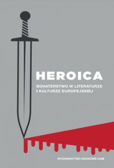 Heroica. Bohaterstwo w literaturze i kulturze europejskiej