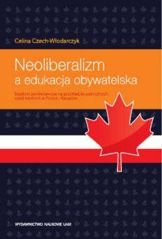 Neoliberalizm a edukacja obywatelska. Studium porównawcze na przykładzie szkół średnich w Polsce i Kanadzie