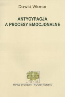 Antycypacja a procesy emocjonalne. Kognitywistyczne  ujęcie systemów emocjonalnych