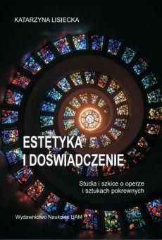 Estetyka i doświadczenie. Studia i szkice o operze i sztukach pokrewnych