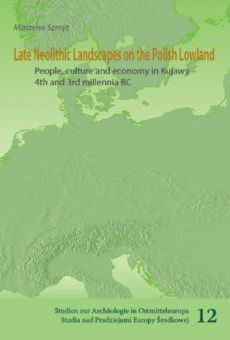 Late Neolithic Landscapes on the Polish Lowland: people, culture and economy in Kujawy – 4th and 3rd millennia BC