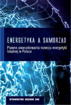 Energetyka a samorząd. Prawne uwarunkowania rozwoju energetyki lokalnej w Polsce