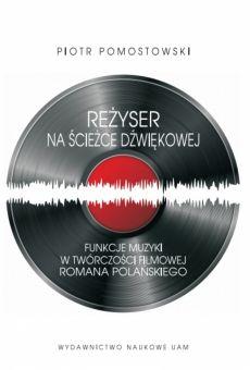Reżyser na ścieżce dźwiękowej. Funkcje muzyki w twórczości filmowej Romana Polańskiego