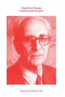 Claude Lévi-Strauss: struktura i nieoswojone