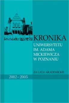 Kronika Uniwersytetu im. Adama Mickiewicza w Poznaniu za lata akademickie 2002-2005