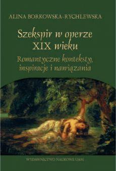 Szekspir w operze XIX wieku. Romantyczne konteksty, inspiracje i nawiązania