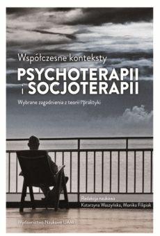 Współczesne konteksty psychoterapii isocjoterapii – wybrane zagadnienia zteorii ipraktyki