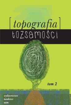 Topografia tożsamości, t. 2