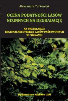 Ocena podatności lasów nizinnych na degradację. Na przykładzie Regionalnej Dyrekcji Lasów Państwowych w Poznaniu