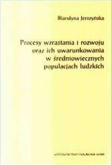 Procesy wzrastania i rozwoju oraz ich uwarunkowania w średniowiecznych populacjach ludzkich