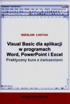 Visual Basic dla aplikacji w programach Word, PowerPoint i Excel. Praktyczny kurs z ćwiczeniami