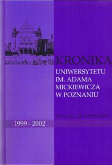 Kronika Uniwersytetu im. Adama Mickiewicza w Poznaniu  za lata  akademickie 1999/2000 – 2001/2002  za rektoratu prof. dr. hab. Stefana Jurgi