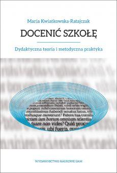 Docenić szkołę. Dydaktyczna teoria i metodyczna praktyka (PDF)