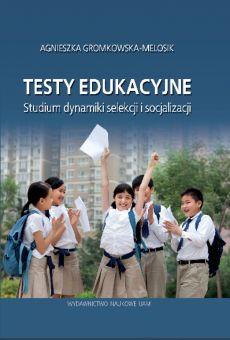 Testy edukacyjne. Studium dynamiki selekcji i socjalizacji