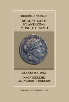 Fontes Historiae Antiquae XLII: Diodorus Siculus, De Agathocle  et Antigono Monophthalmo/Diodor Sycylijski, O Agatoklesie i Antygonie Jednookim