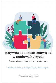 Aktywna obecność człowieka w środowisku życia. Perspektywa edukacyjna i społeczna (PDF)