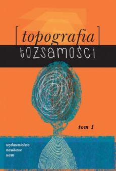 Topografia tożsamości, t. 1