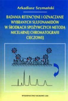 Badania retencyjne i oznaczanie wybranych sulfonamidów w środkach spożywczych metodą micelarnej chromatografii cieczowej