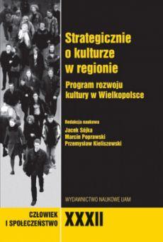 Człowiek i Społeczeństwo, tom XXXII, Strategicznie o kulturze w regionie. Program rozwoju kultury w Wielkopolsce