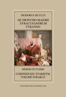 Fontes Historiae Antiquae XL: Diodorus Siculus, De Dionysio Maiore Syracusanorum tyranno/Diodor Sycylijski, O Dionizjuszu Starszym, tyranie Syrakuz