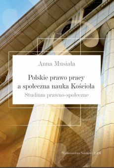 Polskie prawo pracy a społeczna nauka Kościoła. Studium prawno-społeczne