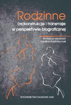 Rodzinne (re)konstrukcje i transmisje w perspektywie biograficznej