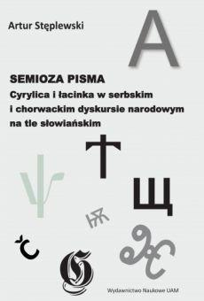Semioza pisma. Cyrylica i łacinka w serbskim i chorwackim dyskursie narodowym na tle słowiańskim