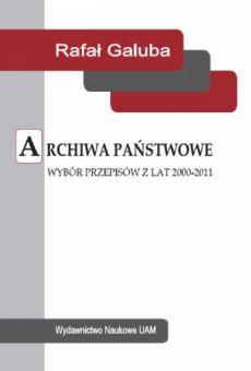 Archiwa państwowe. Wybór przepisów z lat 2000–2011