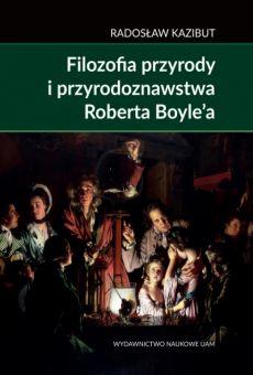Filozofia przyrody i przyrodoznawstwa Roberta Boyle'a. Filozoficzna geneza nauki laboratoryjnej