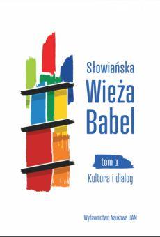 Słowiańska Wieża Babel. TOM I: Kultura i dialog