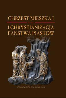 Chrzest Mieszka I i chrystianizacja państwa Piastów