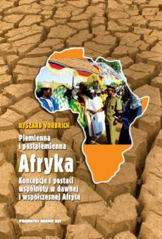 Plemienna i postplemienna Afryka. Koncepcje i postaci wspólnoty w dawnej i współczesnej Afryce