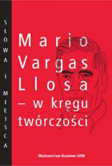 Mario Vargas Llosa – w kręgu twórczości