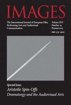 IMAGES. The International Journal of European Film, Performing Arts and Audiovisual Communication, Vol. XVI, nr 25: Aristotle Spin-Offs Dramaturgy and the Audiovisual Arts