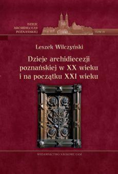 Dzieje archidiecezji poznańskiej w XX wieku i na początku XXI wieku, t. IV
