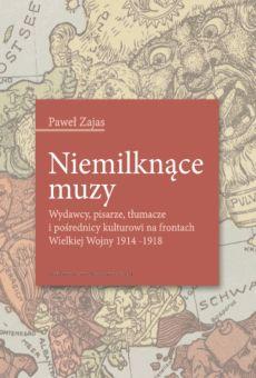 Niemilknące muzy. Wydawcy, pisarze, tłumacze i pośrednicy kulturowi na frontach Wielkiej Wojny (1914–1918)