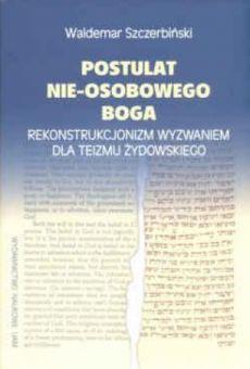 Postulat nie-osobowego Boga. Rekonstrukcjonizm wyzwaniem dla teizmu żydowskiego