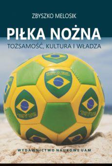 Piłka nożna. Tożsamość, kultura i władza