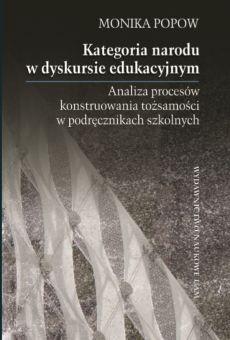 Kategoria narodu w dyskursie edukacyjnym. Analiza procesów konstruowania tożsamości w podręcznikach szkolnych