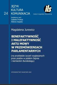 Benefaktywność i malefaktywność aktu mowy w przemówieniach parlamentarnych (na przykładzie życzeń wygłaszanych przez posłów w polskim Sejmie i niemieckim Bundestagu)