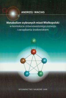 Metabolizm wybranych miast Wielkopolski w kontekście zrównoważonego rozwoju i zarządzania środowiskiem