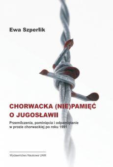 Chorwacka (nie)pamięć o Jugosławii. Przemilczenia, pominięcia i odpamiętanie w prozie chorwackiej po roku 1991