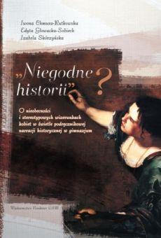 Niegodne historii? O nieobecności i stereotypowych wizerunkach kobiet w świetle podręcznikowej narracji historycznej w gimnazjum