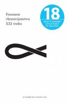 Fenomen chrześcijaństwa XXI wieku. Zeszyty Naukowe Centrum Badań im. Edyty Stein nr 18